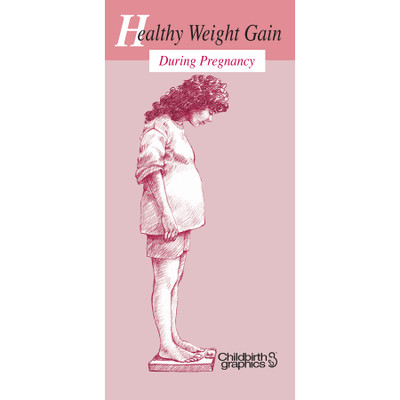 healthy weight gain during pregnancy 8-panel pamphlet, healthy weight gain for healthy baby as well as healthy weight loss postpartum, Childbirth Graphicss, 38034