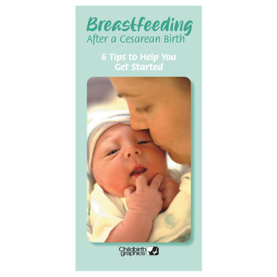 breastfeeding after a Cesarean birth 8-panel pamphlet, cover image showing mom kissing cheek of newborn, breastfeeding positions and taking medications discussed, Childbirth Graphics, 38079